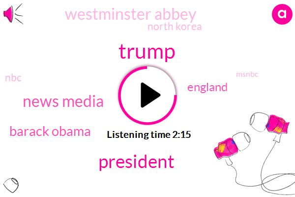 Donald Trump,News Media,President Trump,Barack Obama,England,Westminster Abbey,North Korea,NBC,Msnbc,Russia,Iran,Thirty Three Percent,Twenty Six Percent,Twenty Two Percent,Fifty Two Percent,Thirty Percent,Twenty Percent,Ten Percent