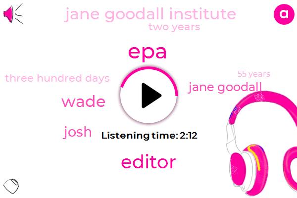 EPA,Editor,Wade,Josh,Jane Goodall,Jane Goodall Institute,Two Years,Three Hundred Days,55 Years