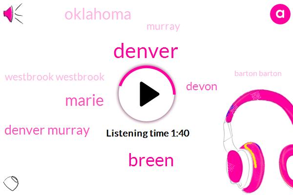 Breen,Denver,Marie,Denver Murray,Devon,Oklahoma,Westbrook Westbrook,Barton Barton,Jamal Murray Denver,Murray,Millsap,Stephen Adams