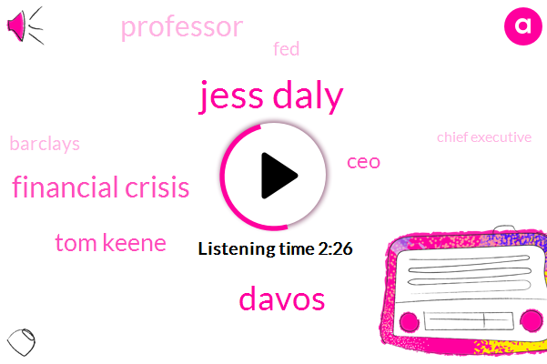 Jess Daly,Davos,Financial Crisis,Bloomberg,Tom Keene,CEO,Professor,FED,Barclays,Chief Executive,Citigroup,Michael Corvette,Harvard,10 10 Years,Two Years