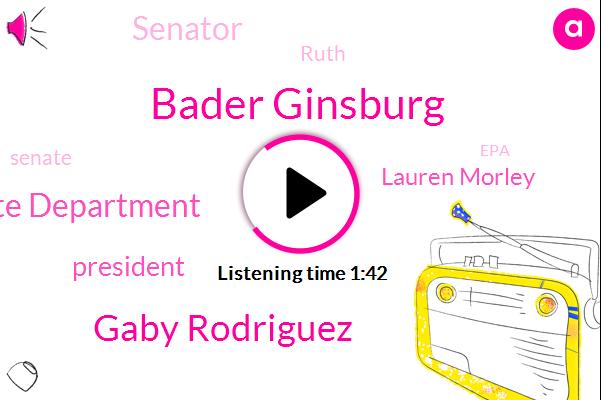 Bader Ginsburg,Gaby Rodriguez,Homeland Security State Department,President Trump,Lauren Morley,Senator,Ruth,Senate,EPA,Congress