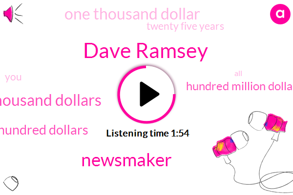 Dave Ramsey,Newsmaker,One Thousand Dollars,Twenty Five Hundred Dollars,Hundred Million Dollars,One Thousand Dollar,Twenty Five Years