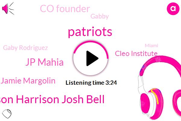 Patriots,Jason Harrison Josh Bell,Jp Mahia,Jamie Margolin,Cleo Institute,Co Founder,Gabby,Gaby Rodriguez,Miami,Facebook,Joe Black,Paulo,Itunes,Apple