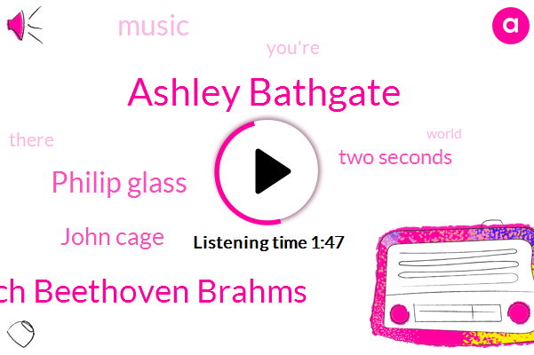 Ashley Bathgate,Bach Beethoven Brahms,Philip Glass,John Cage,Two Seconds