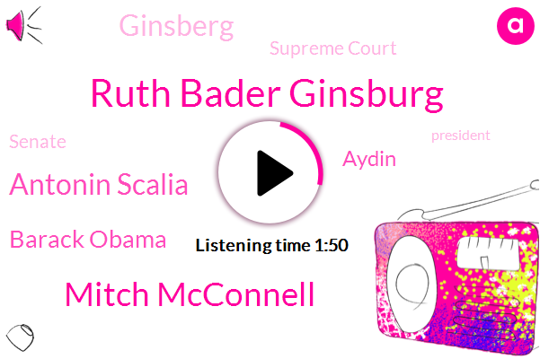 Ruth Bader Ginsburg,Mitch Mcconnell,President Trump,Supreme Court,Antonin Scalia,Senate,Barack Obama,Aydin,Ginsberg