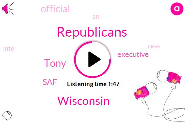 Republicans,Wisconsin,Tony,SAF,Executive,Official