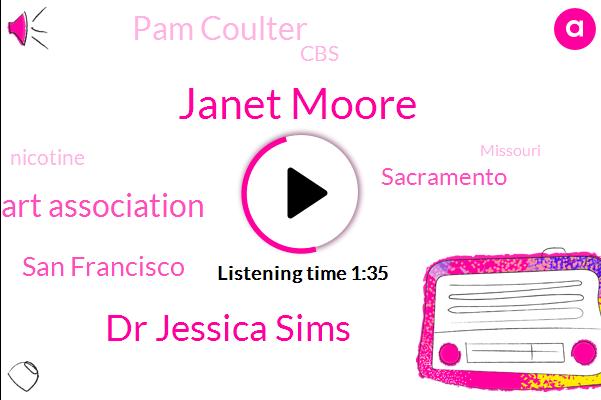 Janet Moore,Dr Jessica Sims,American Heart Association,San Francisco,Sacramento,Pam Coulter,CBS,Nicotine,Missouri,Tauruses
