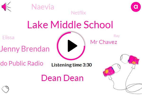 Lake Middle School,Dean Dean,Jenny Brendan,Colorado Public Radio,Mr Chavez,Naevia,Netflix,Elissa,RAY,Denver