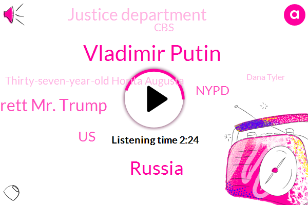 Vladimir Putin,Russia,Garrett Mr. Trump,Nypd,United States,Justice Department,CBS,Thirty-Seven-Year-Old Horita Augusta,Dana Tyler,Chicago,Washington,Congress,Mr. Augustus,New York City,Nancy,White House,Special Counsel