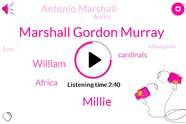 Marshall Gordon Murray,Millie,William,Africa,Cardinals,Antonio Marshall,Askins,LOU,Milledgeville,Brown