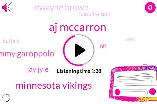 Aj Mccarron,Minnesota Vikings,Jimmy Garoppolo,Jay Jyle,NFL,Dwayne Brown,Russell Wilson,Buffalo,Philly,Kelvin Benjamin,Voronin,Seattle,Left Tackle,Calvin Benjamin,Six One Year