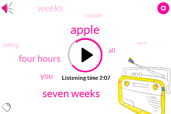Apple,Seven Weeks,Four Hours
