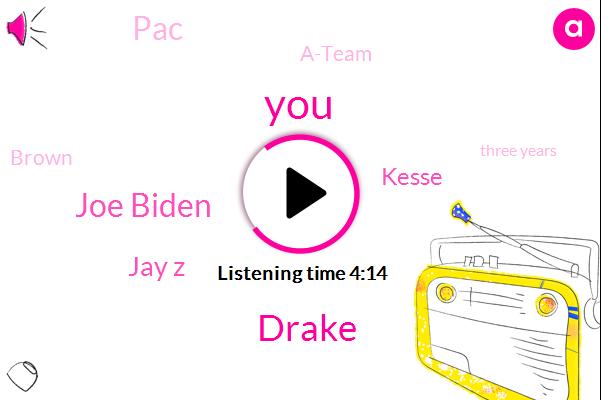 Drake,Joe Biden,Jay Z,Kesse,PAC,A-Team,Brown,Three Years