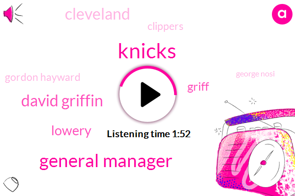 Knicks,General Manager,David Griffin,Lowery,Griff,Cleveland,Clippers,Gordon Hayward,George Nosi,Dan Gilbert,Blake Griffin,Patrick Beverley Lou Williams,Point Guard