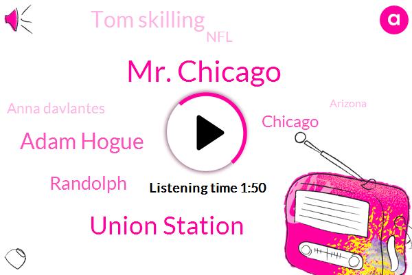 Mr. Chicago,Union Station,Adam Hogue,WGN,Randolph,Chicago,Tom Skilling,NFL,Anna Davlantes,Arizona,Football,Lynda,Seven Forty Five Minutes