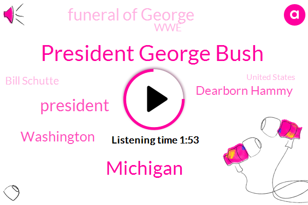 President George Bush,Michigan,President Trump,Washington,Dearborn Hammy,Funeral Of George,WWE,Bill Schutte,United States,Dearborn,Congress,Sandra Mcneill,Detroit,Milford Blue,Franklin Hana,Howell,Attorney,Twenty Four Hours,Forty Fifth