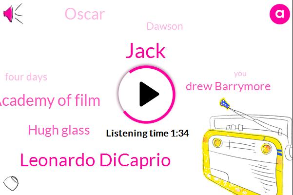 Jack,Leonardo Dicaprio,British Academy Of Film,Hugh Glass,Drew Barrymore,Oscar,Dawson,Four Days