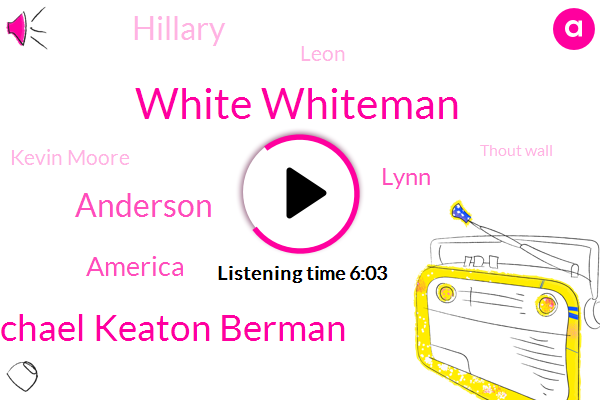 White Whiteman,Michael Keaton Berman,Anderson,America,Lynn,Hillary,Leon,Kevin Moore,Thout Wall,Oval Lupi,Facebook,Daisy,USA,Eagleton,Assis,RAY,Navy,T,UB