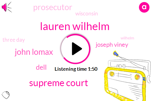Lauren Wilhelm,Supreme Court,John Lomax,Dell,Joseph Viney,Prosecutor,Wisconsin,Three Day