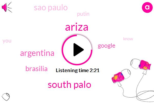 Ariza,South Palo,Argentina,Brasilia,Google,Sao Paulo,Putin