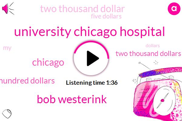 University Chicago Hospital,Bob Westerink,WGN,Chicago,Twenty Five Hundred Dollars,Two Thousand Dollars,Two Thousand Dollar,Five Dollars