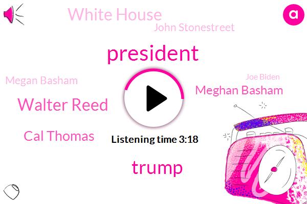 President Trump,Donald Trump,Walter Reed,Cal Thomas,Meghan Basham,White House,John Stonestreet,Megan Basham,Joe Biden,United States,Military Medical Center,Writer,Triumphalism,Twenty Twenty