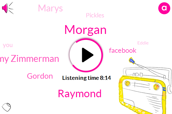 Morgan,Raymond,Amy Zimmerman,Gordon,Facebook,Marys,Pickles,Eddie,Producer,Raimondo,Steverman