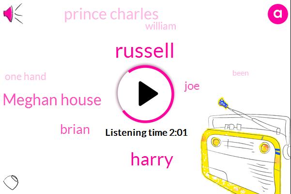 Russell,Harry,Meghan House,Brian,JOE,Prince Charles,William,One Hand
