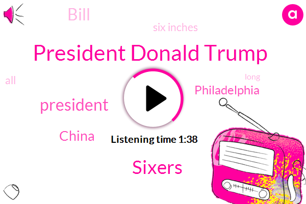 President Donald Trump,Sixers,President Trump,China,Philadelphia,Bill,Six Inches