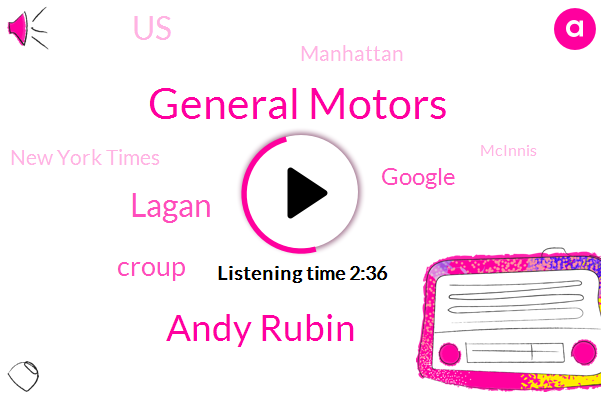 General Motors,Andy Rubin,Lagan,Croup,Google,United States,Manhattan,New York Times,Mcinnis,Los Angeles,Facebook,Chinese Government,Ruben,North America,Courtney,One Percent