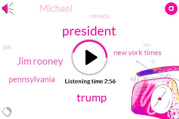 President Trump,Donald Trump,Jim Rooney,Pennsylvania,New York Times,Michael,Nevada,JOE,DAN,Michigan