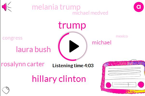Melania Trump,Laura Bush,Hillary Clinton,Rosalynn Carter,President Trump,Congress,Sean,Mexico,General Attorney,New York,Michael Medved,Forty Eight Percent,Forty Six Percent