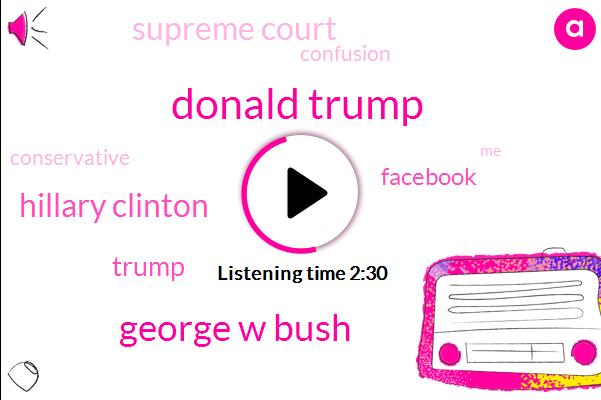 Donald Trump,Hillary Clinton,Facebook,George W Bush