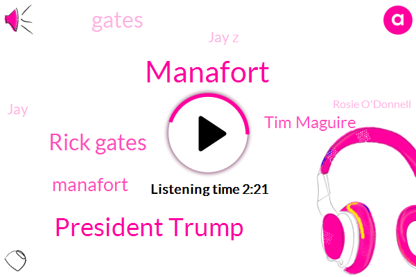 Manafort,President Trump,Jay Z,Rick Gates,Rosie O'donnell,Sirius Xm,Metlife Stadium,Host And Producer,Taylor Swift,Chairman,Tim Maguire,Iowa,China Resources,China,Les Miserables,C. R. B.,New Jersey,CRV