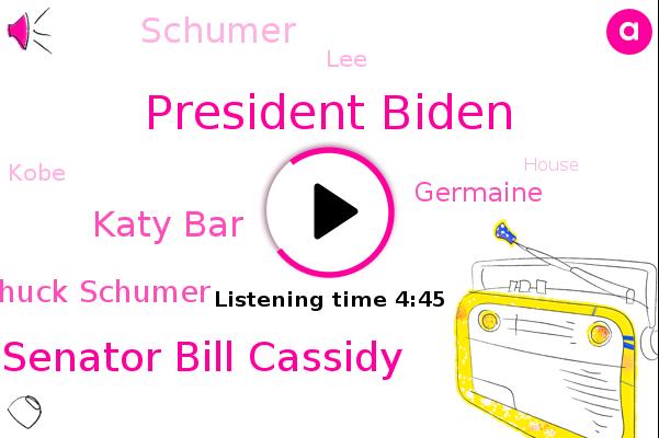 President Biden,Senator Bill Cassidy,CDC,White House,Katy Bar,Louisiana,Chuck Schumer,Senate,Germaine,Schumer,CBO,LEE,Kobe,House