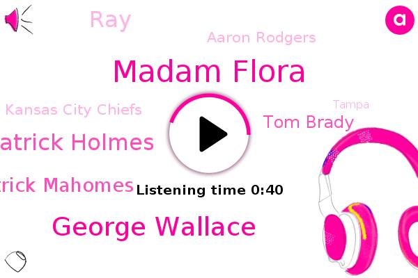 Madam Flora,Aziz Green Bay Falls,George Wallace,Patrick Holmes,Patrick Mahomes,Super Bowl,Tampa Bay,Kansas City Chiefs,Tom Brady,RAY,Aaron Rodgers,Tampa