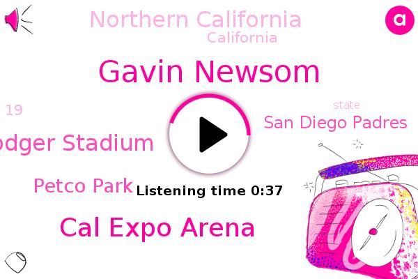 Gavin Newsom,Cal Expo Arena,Dodger Stadium,Petco Park,San Diego Padres,Northern California,California