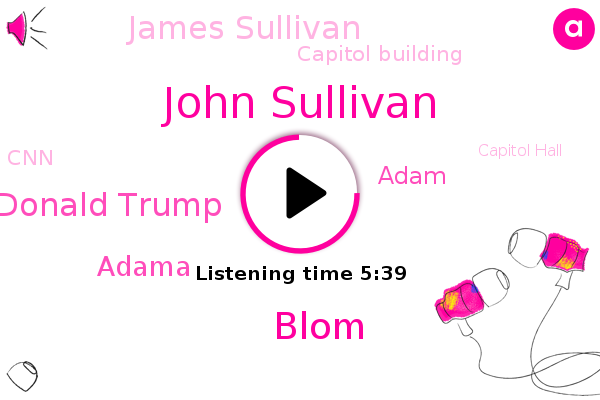 John Sullivan,Capitol Building,CNN,Capitol Hall,FBI,Blom,ABC,Donald Trump,Adama,Adam,James Sullivan,Motors,Capitol Police,Utah,Washington,U.,USA