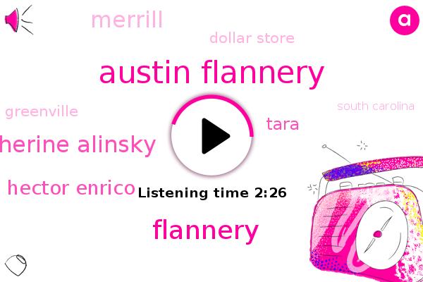 Austin Flannery,Flannery,Merrill,Catherine Alinsky,Greenville,South Carolina,Hector Enrico,San Diego,Chicago,Dollar Store,Tara