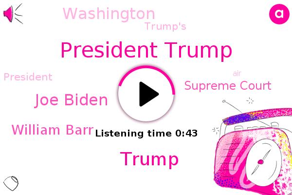 President Trump,Donald Trump,Joe Biden,Washington,Supreme Court,William Barr