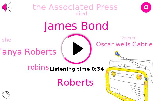 James Bond,Roberts,Tanya Roberts,The Associated Press,Robins,Oscar Wells Gabriel