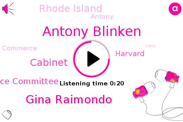 Antony Blinken,Gina Raimondo,Cabinet,Senate Commerce Committee,Rhode Island,Harvard