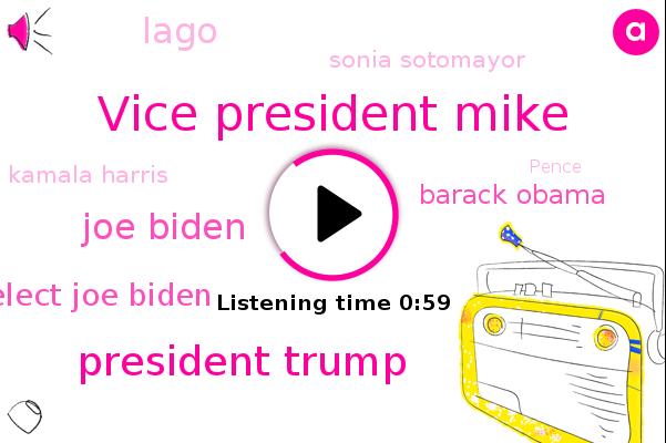Vice President Mike,President Trump,Joe Biden,President Elect Joe Biden,Pence,Barack Obama,Lago,Washington,Sonia Sotomayor,Kamala Harris,Supreme Court