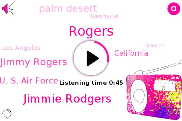 Jimmie Rodgers,Rogers,Jimmy Rogers,Kidney Disease,Palm Desert,U. S. Air Force,Nashville,California,Los Angeles,Branson,Missouri