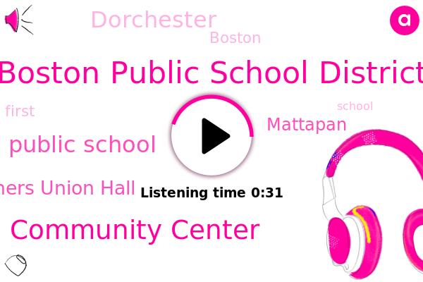 Boston Public School District,Galloping Community Center,Mattapan,Boston Public School,Boston Teachers Union Hall,Dorchester