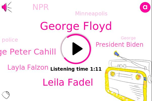 George Floyd,Leila Fadel,Judge Peter Cahill,NPR,Layla Falzon,Minneapolis,President Biden