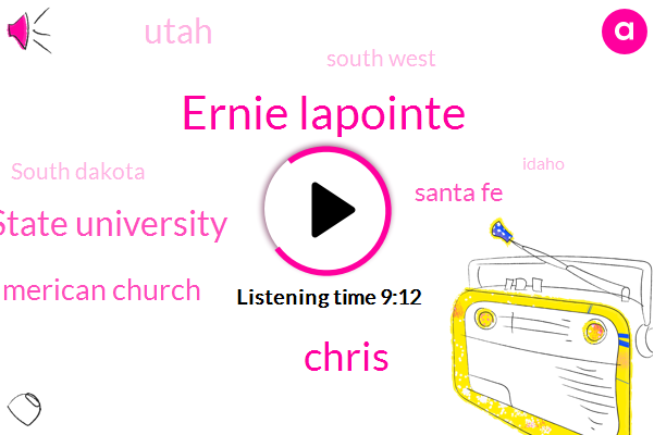 Santa Fe,Ernie Lapointe,Pine Ridge,Utah,South West,South Dakota,Idaho,State University,Chris,Arizona,American Church