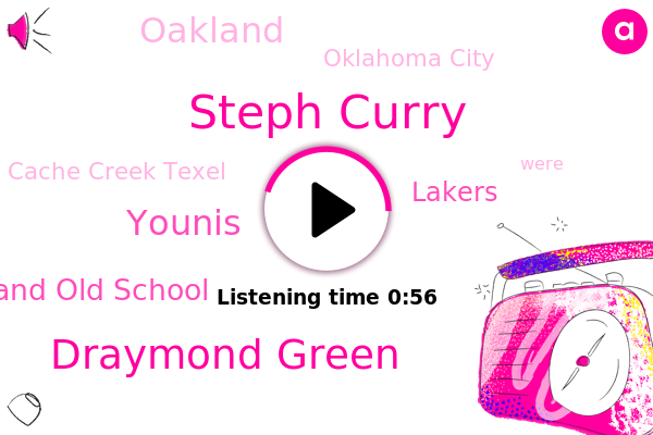 Steph Curry,Draymond Green,Oakland Old School,Oakland,Cache Creek Texel,Oklahoma City,Younis,Lakers
