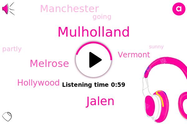 Melrose,Hollywood,Vermont,Mulholland,Manchester,Jalen