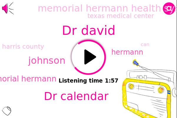 Houston,Dr David,Memorial Hermann Health System,Dr Calendar,Johnson,Memorial Hermann,Hermann,Texas Medical Center,Harris County